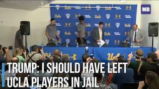 Trump: I should have left UCLA players in jail