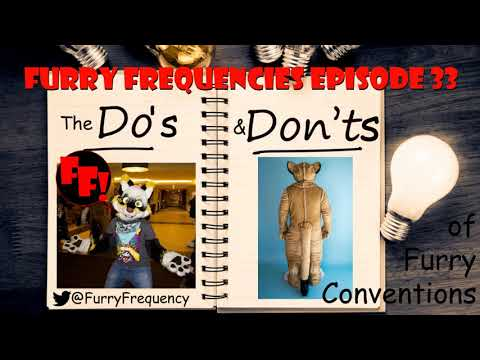 Furry Frequencies Episode 33 - The Do's And Don'ts Of Furry Conventions