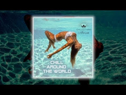 Chillout King Ibiza - Chill Around The World (Continuous Mix) Beautiful Del Mar Sounds