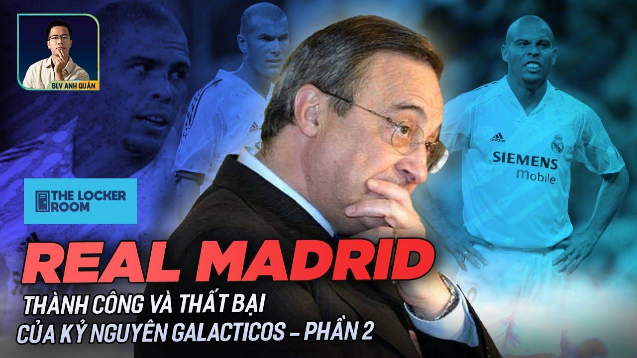 THE LOCKER ROOM | REAL MADRID: THÀNH CÔNG VÀ THẤT BẠI CỦA KỶ NGUYÊN GALACTICOS 1.0 - PHẦN 2
