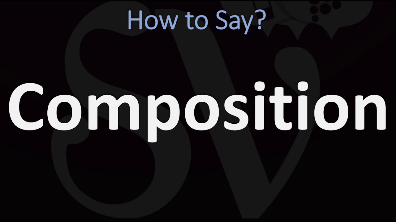 How to Pronounce Composition? (CORRECTLY)