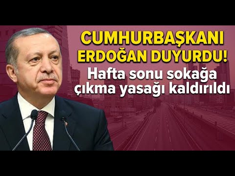 Cumhurbaşkanı Erdoğan: Hafta Sonu Sokağa Çıkma Sınırlaması Uygulamasını İptal Etme Kararı Aldım