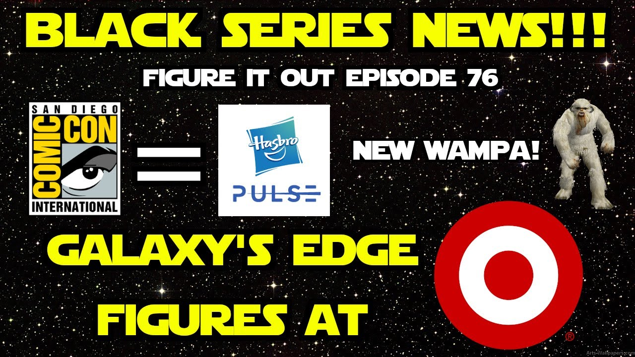 Star Wars Black Series News Sdcc Exclusive Set Galaxy S Edge Target Wampa Figure It Out Ep 76 Youtube