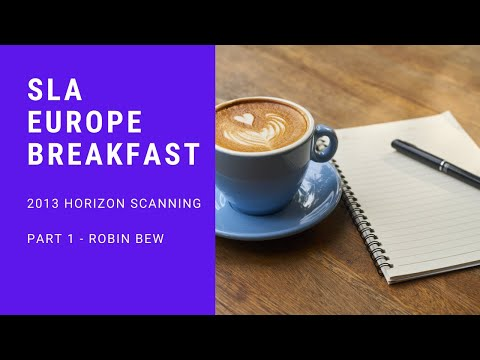 Horizon Scanning - SLA Europe Breakfast - Part 1, Robin Bew