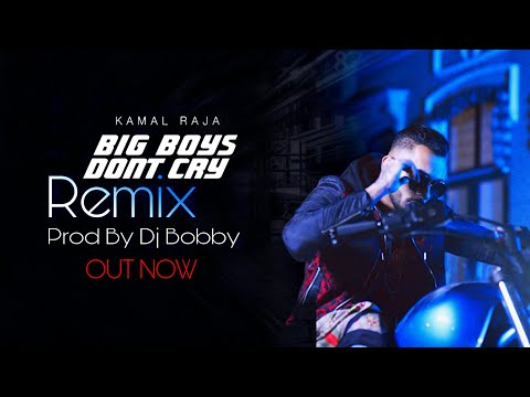 Big Boys Don't Cry (Remix) | Prod By Dj Bobby | Kamal Raja | Full (Official Music Video) FHD 2019