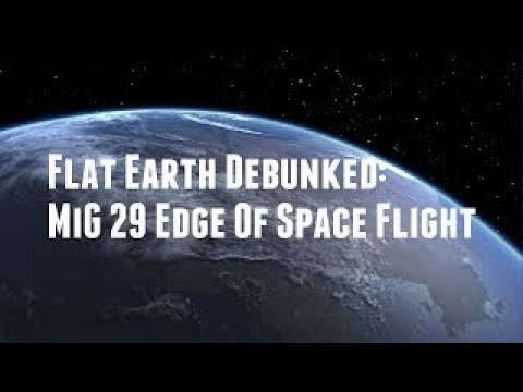 Flat Earth Debunked: MiG 29 Edge Of Space Flight