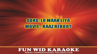 Lo Maan Liya Karaoke | Raaz Reboot | Arijit Singh