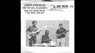 JUNIOR KIMBROUGH Keep Your Hands Off Her / I Feel Good, Little Girl HIGH WATER