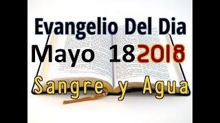 Evangelio del Dia- Viernes 18 Mayo 2018- ¿Pedro Me Amas?- Sangre y Agua