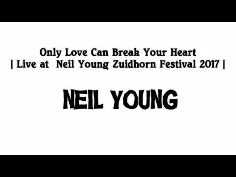Neil Young - Only Love Can Break Your Heart | Zuidhorn 2017