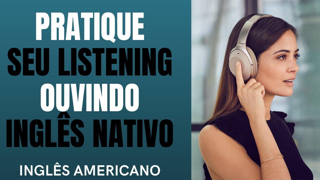 Download PRÁTICA DE LISTENING - CONVERSA ENTRE FALANTES NATIVOS (INGLÊS AMERICANO)