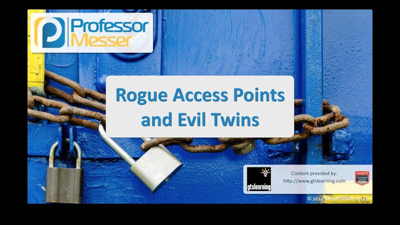 Rogue Access Points and Evil Twins - CompTIA Security+ SY0-401: 3.4