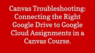 Canvas Troubleshooting: Connecting a Google Drive Account to Google Cloud Assignments in Canvas