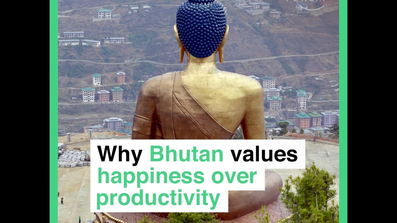 Why Bhutan values happiness over productivity