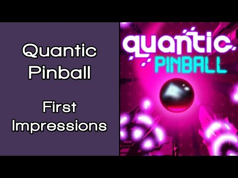 Quantic Pinball First Impressions