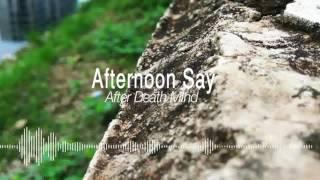 Video Afternoon Say - After Death Mind download MP3, 3GP, MP4, WEBM, AVI, FLV Agustus 2017