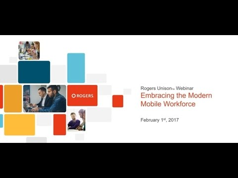 Embracing the Modern Mobile Workforce: Rogers Unison Webinar