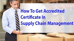 How To Get Accredited Certificate In Supply Chain Management?