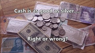 Cash is as good as Gold & Silver - RIGHT or WRONG?