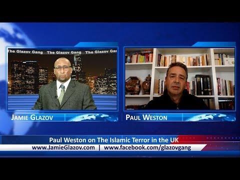 The Glazov Gang-Paul Weston on The Islamic Terror in the UK.