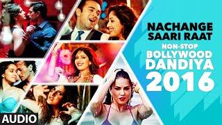 Nachange Saari Raat Non Stop Bollywood Dandiya (Full Audio) 2016   T-Series