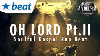 Soulful Gospel Rap Hip Hop Beat Instrumental 2016 - OH LORD Pt.II - Free DL