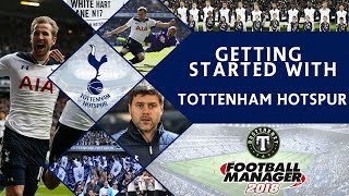 FM18 | Getting Started with Tottenham Hotspur | Football Manager 2018