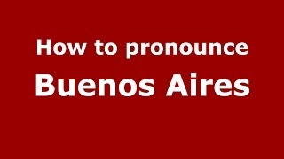 How to pronounce Buenos Aires (Spanish/Argentina)  - PronounceNames.com
