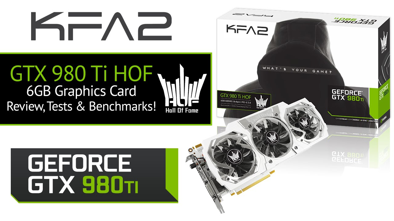 KFA2 Nvidia GeForce GTX 980Ti HoF 6GB Graphics Card Review & Benchmarks!  (Hall of Fame Edition)