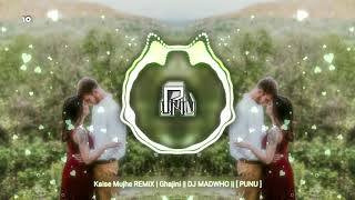Kaise Mujhe REMiX | Ghajini || DJ MADWHO || [ PUNU ]