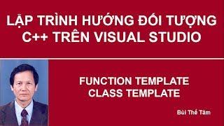 Lập trình hướng đối tượng C++ - Bài 74. Function template và Class template - Bui The Tam
