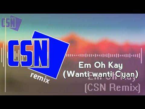 Em Oh Kay (Wanti Wanti Cyan) (CSN Remix)