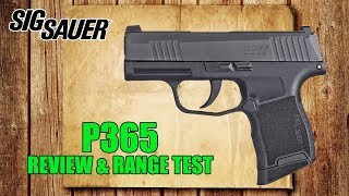 Sig Sauer P365 Review & Range Test