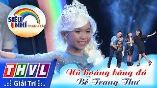 THVL | Siêu nhí tranh tài - Tập 6: Bé Trang Thư | Nhạc kịch: Nữ hoàng băng đá