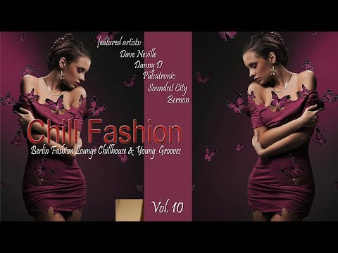 Chill Fashion Vol.10  (Berlin Fashion Lounge Chill House and Young Grooves) MIXTAPE (Full HD)