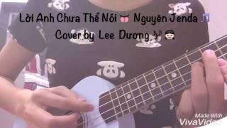 Lời Anh Chưa Thể Nói 👅      Nguyên Jenda 🎵 Cover by Lee Dương 🎶 👧🏻