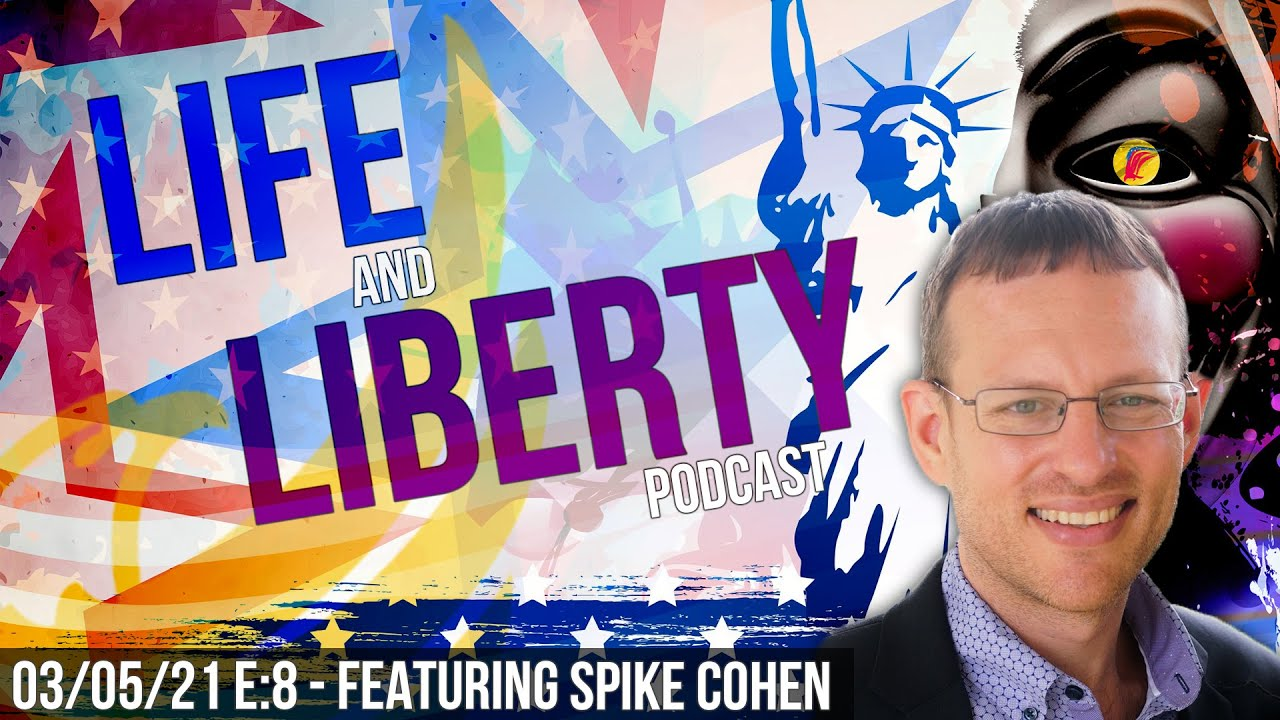 Ep 8 | Featuring Spike Cohen | 2020 LP Vice Presidential Candidate | Life & Liberty Podcast