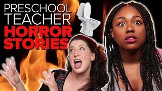 Preschool Teachers Share Horror Stories