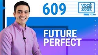 AULA DE INGLÊS 609 Future Perfect