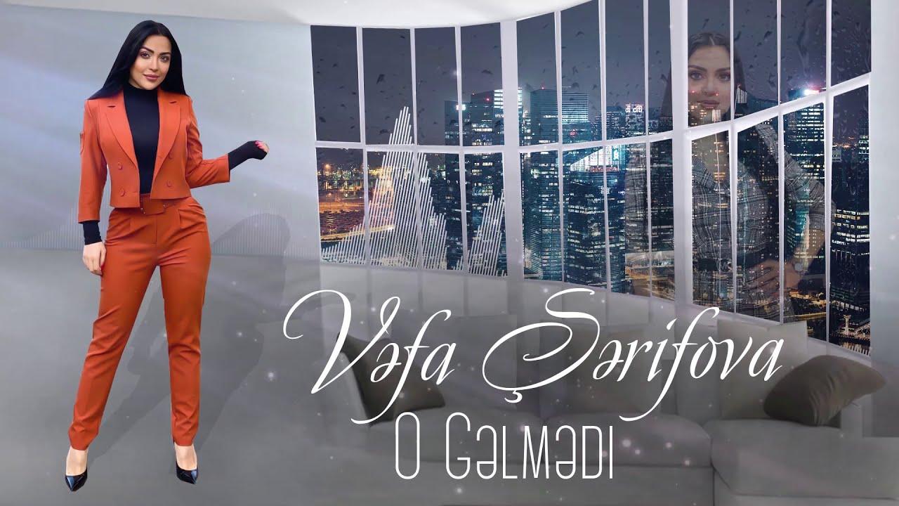 Vefa Serifova - O Gelmedi (Yeni 2021)