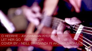 O heeriye & Let her go cover by Neill Braganza Ft. Akshay Nagmule