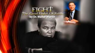 Dr. Walter Martin -- Fight The Good Fight Of Faith