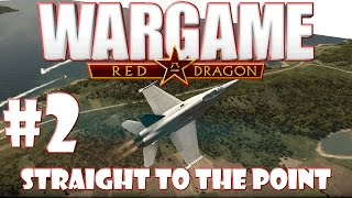 Wargame Red Dragon - #2 Straight To The Point