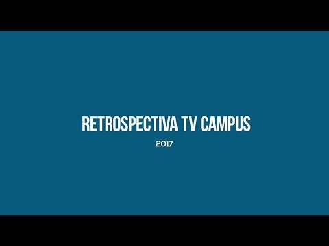 Retrospectiva TV Campus - 2017