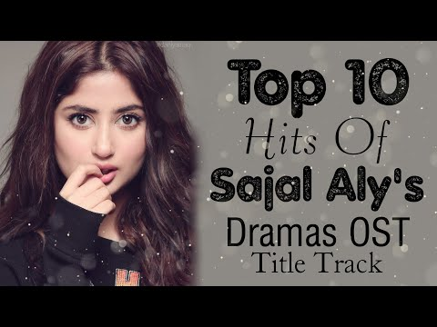 top-10-hits-of-sajal-aly's-dramas-title-song-(ost)-original-sound-tracks