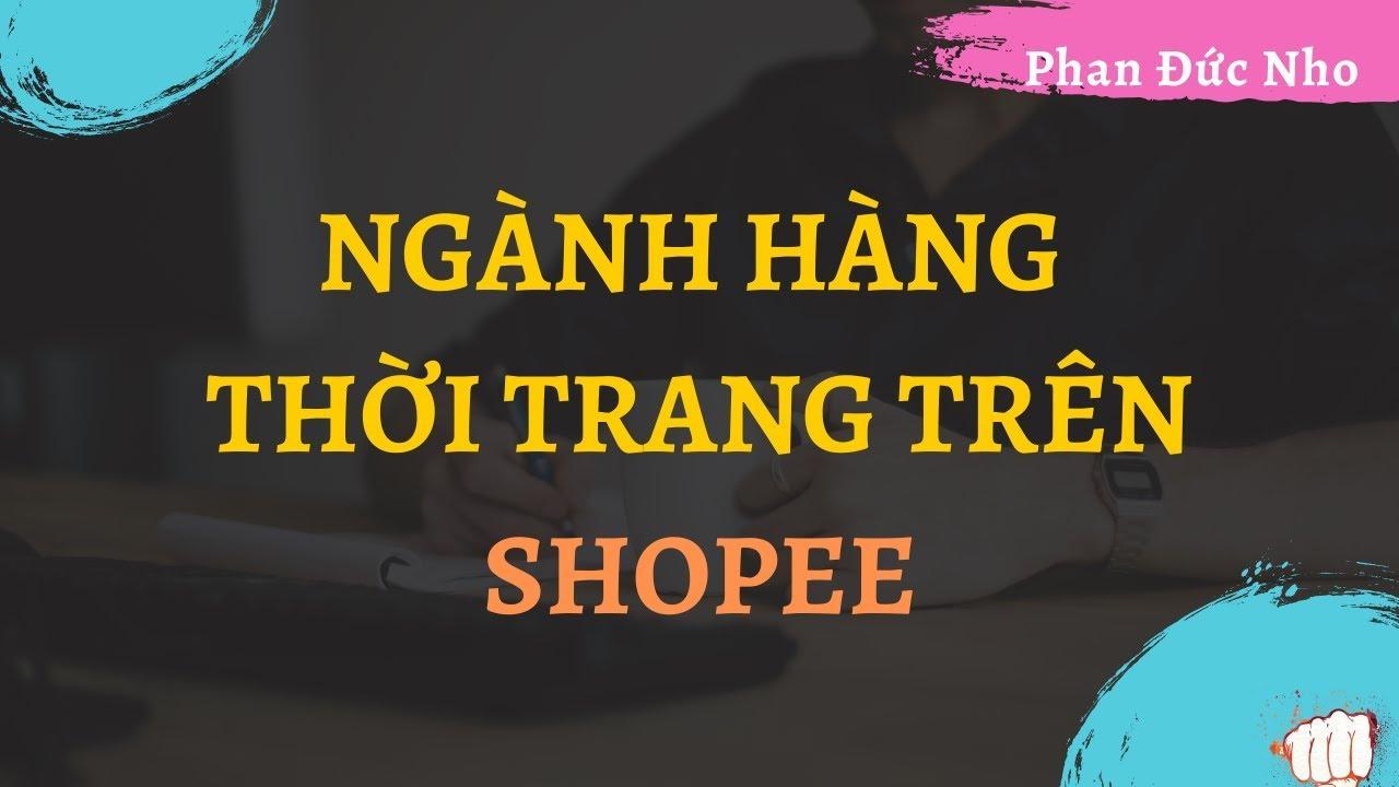 Ngành hàng thời trang bán trên Shopee | Thời trang nam và những thông tin liên quan
