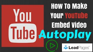 2015: How To Make Your YouTube Embed Video Autoplay - Leadpages & Everywhere Else!