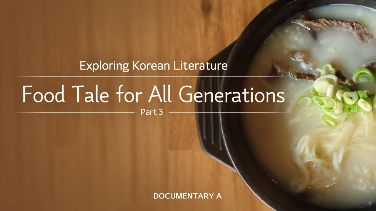 [Documentary A] Exploring Korean Literature - Food Tale for All Generations. Part 3