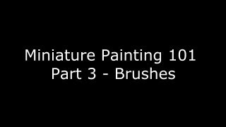 Miniature Painting 101 - Part 3 - All about Brushes