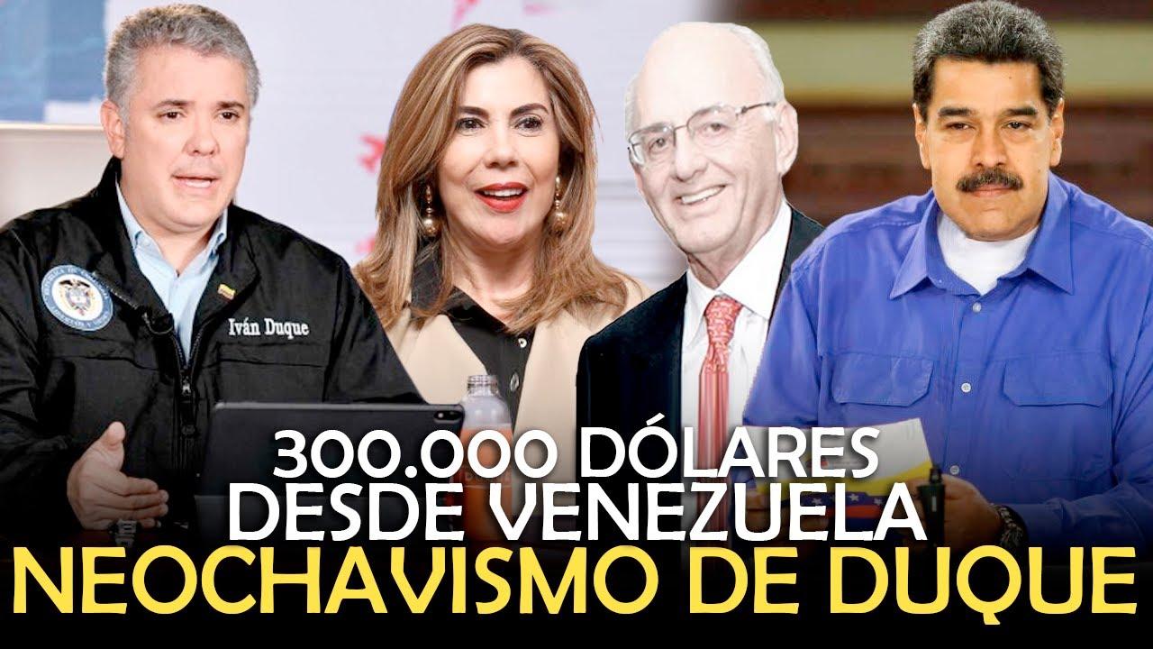 NEOCHAVISMO DE DUQUE / 300.000 Dólares desde Venezuela